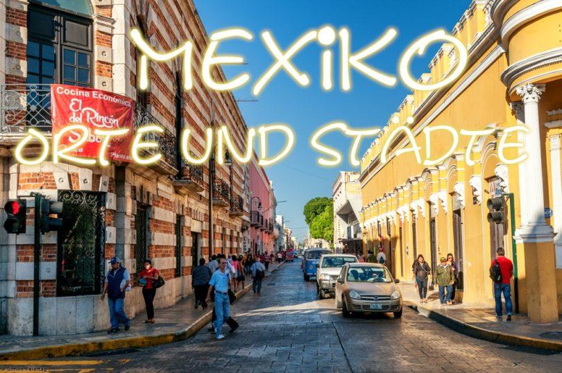 Orte und Städte mit ihren Sehenswürdigkeiten in Mexiko