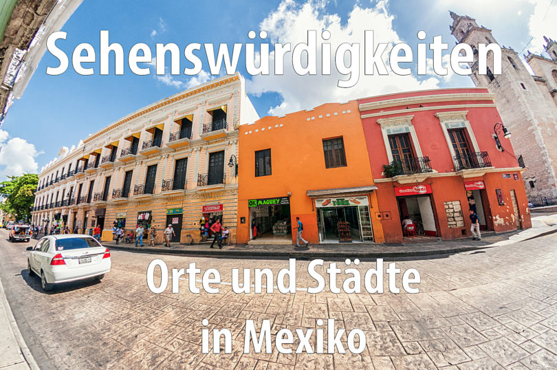 Sehenswürdigkeiten, Orte und Städte in Mexiko
